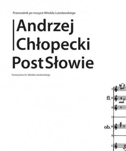 andrzej-chlopecki-przewodnik-po-muzyce-witolda-lutoslawskiego-postslowie-okladka-2013-01-29-530x635